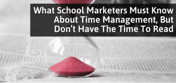 What School Marketers Must Know About Time Management, But Don't Have The Time To Read
