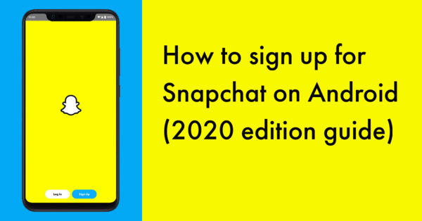How to sign up for Snapchat on Android (2020 edition guide)