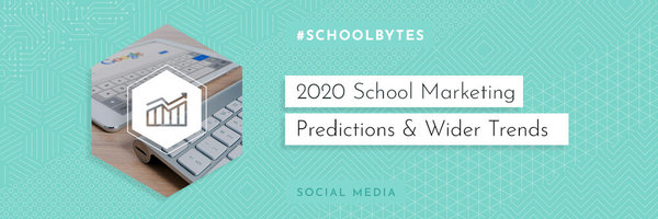 2020 School Marketing Predictions and Wider Trends