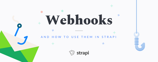Strapi open source Node.js Headless CMS What are Webhooks and how to use them in Strapi