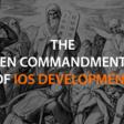 The Ten Commandments Of iOS Development