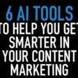 6 AI Tools to Help You Get Smarter in Your Content Marketing