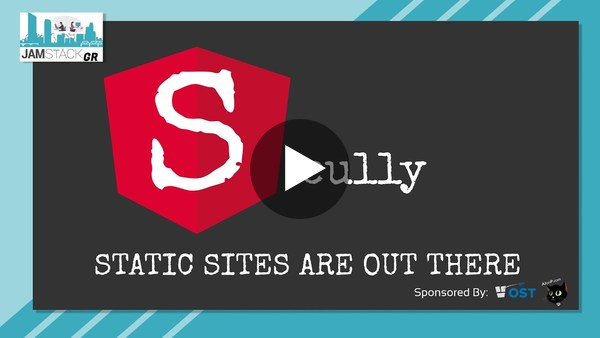 Scully - An Angular Static Site Generator | JAMStackGR