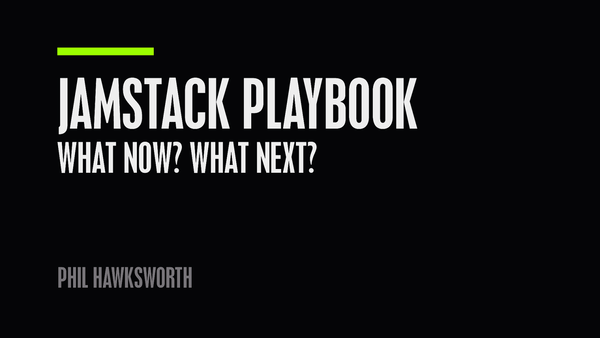 A JAMstack Playbook by Phil Hawksworth