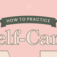 Self-Care: An A To Z Guide