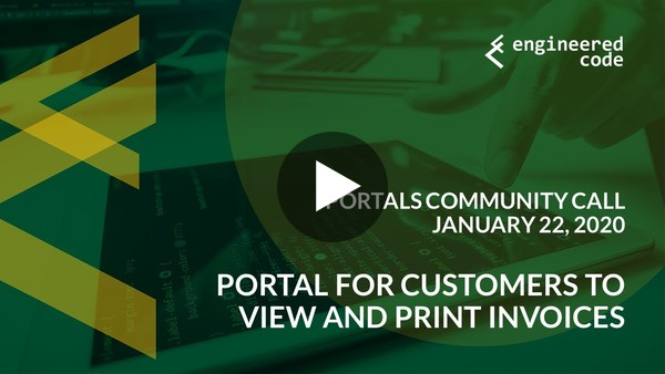 Portals Community Call - January 22, 2020 - Portal for Customers to View and Print Invoices
