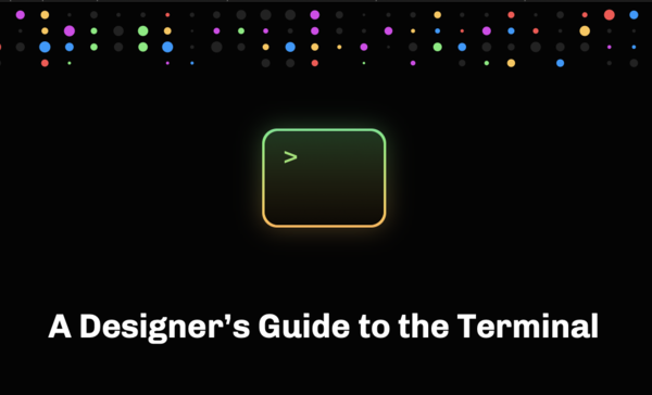 A Designer's Guide to the Terminal