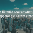 A Detailed Look at What's Happening in LatAm Fintech