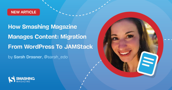 How Smashing Magazine Manages Content: Migration From WordPress To JAMstack