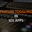 Architecting A Feature Toggle Service For iOS Apps