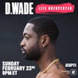 "New Dwyane Wade documentary ""D. Wade: Life Unexpected"" will premiere on ESPN Feb. 23"
