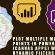 Plot Multiple Map Points In Power Apps (Canvas Apps) with Dynamic Filters