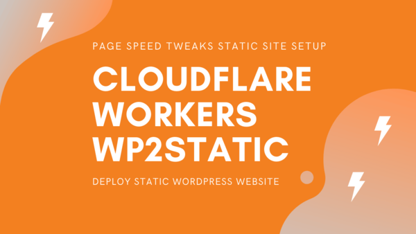 Cloudflare Workers & WP2Static: Deploy Static WordPress