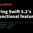 Exploring Swift 5.2's New Functional Features