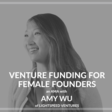 Venture Funding For Female Founders with Amy Wu of Lightspeed Ventures