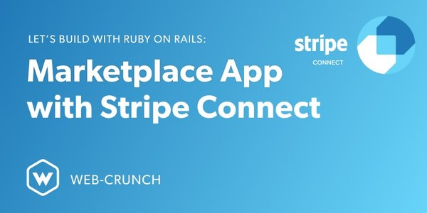 Let's Build: With Ruby on Rails - Marketplace App with Stripe Connect