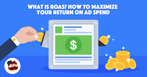 What is ROAS? How to Maximize your Return on Ad Spend