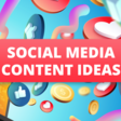 Creating social media content: 8 ideas to inspire you