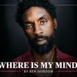 Where Is My Mind? | By Ben Gordon