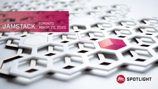 Spotlight JAMstack Toronto - March 20, 2020