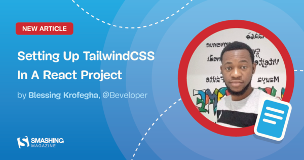 Setting Up Tailwind CSS In A React Project — Smashing Magazine