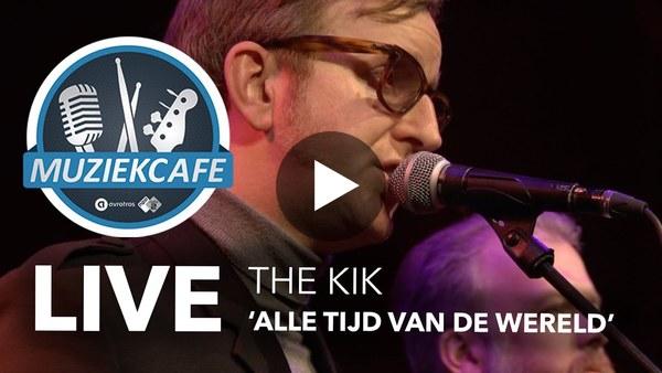 The KIK - 'Alle Tijd Van De Wereld' live bij Muziekcafé