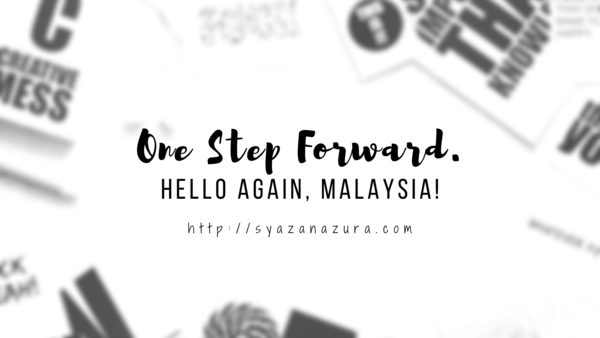 One step forward – Hello again Malaysia!
