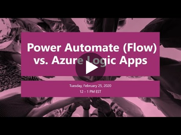Power Automate (Flow) vs Azure Logic Apps - Webinar February, 25, 2020