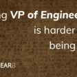 Being VP of Engineering is harder than being CEO