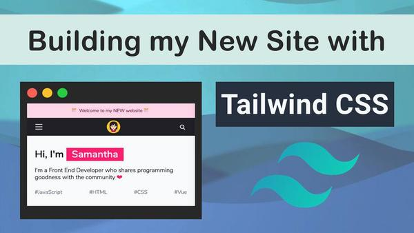 Building my site with Tailwind CSS  by Samantha Ming