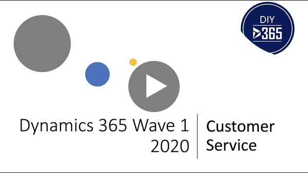 Microsoft Dynamics 365 Wave 1 2020 Release | Customer Service