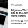 Collection - Migrate a WordPress Site to the Jamstack Using Gatsby on @eggheadio
