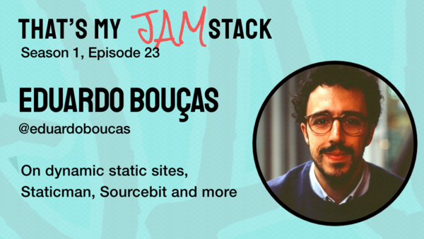 Eduardo Bouças on dynamic static sites, Staticman, Sourcebit and more - That's My JAM...stack