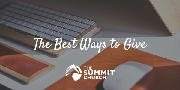 Because we are not gathering together for worship services during the COVID-19 outbreak, the best way to give is online at summitchurch.com/give.