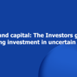 The Investors guide to managing investment in uncertain times