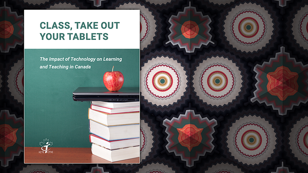 Class, Take Out Your Tablets: The Impact of Technology on Learning and Teaching in Canada