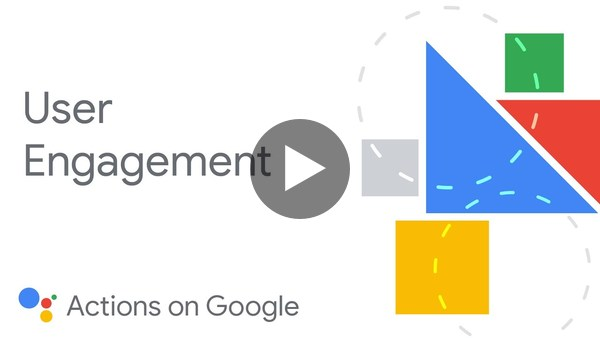 User engagement for the Google Assistant