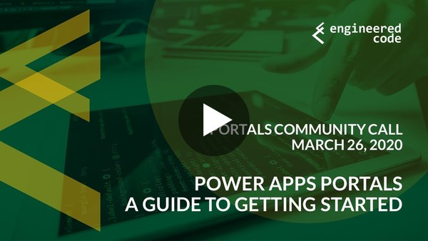 Portals Community Call - March 26, 2020 - Power Apps Portals - A Guide to Getting Started