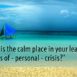'Where is the calm place in your leadership in times of — personal — crisis?'