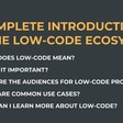 Complete Introduction to the Low-Code Ecosystem