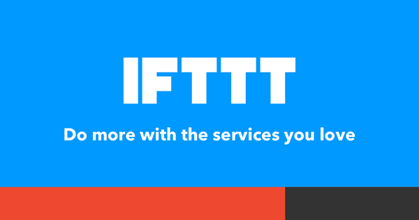 IFTTT: Every thing works better together