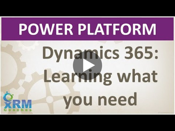 Dynamics 365: Learning what you need