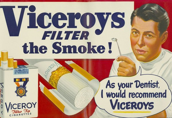 """Decades ago, long before cigarette boxes had warning labels, their advertising (looking back) was, to put it mildly, exaggerated. You could in effect argue that this type of advertising back then, and some nowadays, also qualifies as """"fake news."""" But that is a topic to be discussed on another day. 📷 Viceroy cigarettes advert claiming dentists recommend them. Nevermind the fact that cigarettes discolour your teeth."""