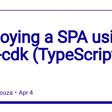 Deploying a SPA using aws-cdk (TypeScript)