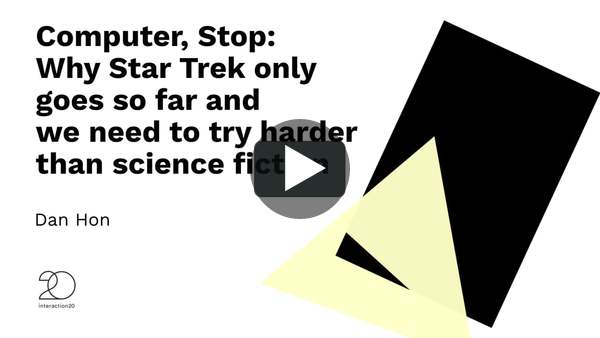 """Computer, Stop: Why Star Trek only goes so far and we need to try harder than science fiction"" Dan Hon - Interaction20 on Vimeo"