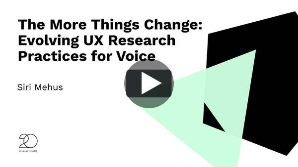 """The More Things Change: Evolving UX Research Practices for Voice"" Siri Mehus"
