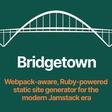 Bridgetown: a modern Ruby website framework