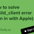 How To Solve Invalid_client Error In Sign In With Apple