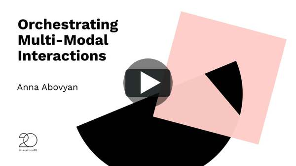 """Orchestrating Multi-Modal Interactions"" Anna Abovyan - Interaction20"
