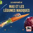 Les aventures de Max et les Légumes Magiques | Podcast on Spotify